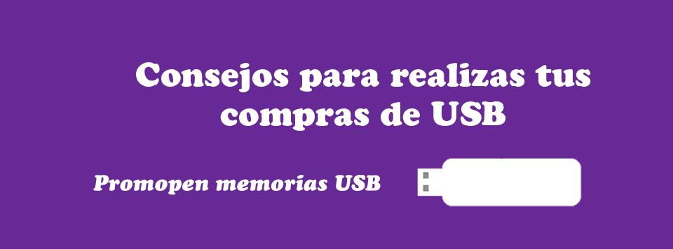 consejos para comprar memorias usb personalizadas